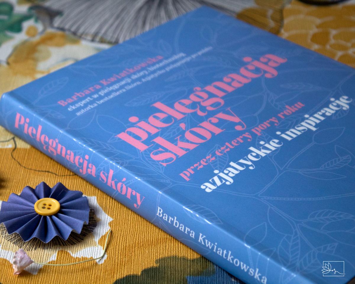 Recenzja książki – Pielęgnacja skóry przez cztery pory roku. Azjatyckie inspiracje, Barbara Kwiatkowska